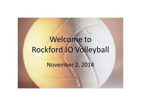 Welcome to Rockford JO Volleyball November 2, 2014.