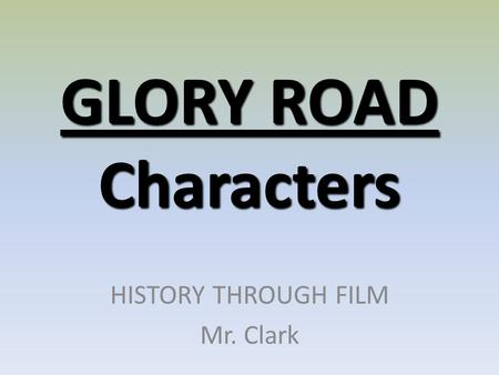 GLORY ROAD Characters HISTORY THROUGH FILM Mr. Clark.