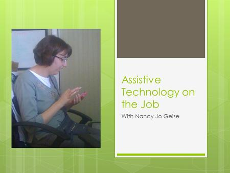 Assistive Technology on the Job With Nancy Jo Geise.