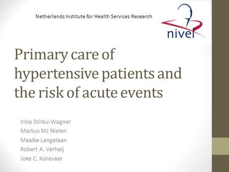 Primary care of hypertensive patients and the risk of acute events Irina Stirbu-Wagner Markus MJ Nielen Maaike Langelaan Robert A. Verheij Joke C. Korevaar.