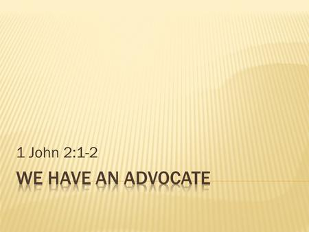 "1 John 2:1-2.  1 ""My little children, these things write I unto you, that ye sin not. And if any man sin, we have an advocate with the Father, Jesus."