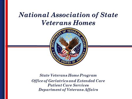 National Association of State Veterans Homes State Veterans Home Program Office of Geriatrics and Extended Care Patient Care Services Department of Veterans.