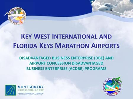 K EY W EST I NTERNATIONAL AND F LORIDA K EYS M ARATHON A IRPORTS DISADVANTAGED BUSINESS ENTERPRISE (DBE) AND AIRPORT CONCESSION DISADVANTAGED BUSINESS.