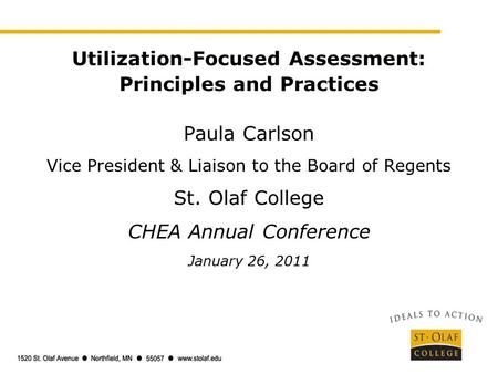 Utilization-Focused Assessment: Principles and Practices Paula Carlson Vice President & Liaison to the Board of Regents St. Olaf College CHEA Annual Conference.