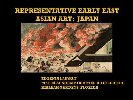 REPRESENTATIVE EARLY EAST ASIAN ART: JAPAN EUGENIA LANGAN MATER ACADEMY CHARTER HIGH SCHOOL HIALEAH GARDENS, FLORIDA.
