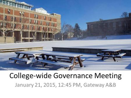 College-wide Governance Meeting January 21, 2015, 12:45 PM, Gateway A&B.