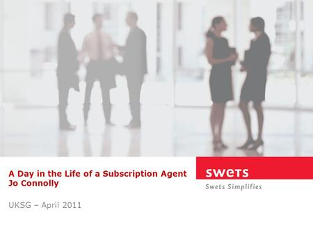 A Day in the Life of a Subscription Agent Jo Connolly UKSG – April 2011.
