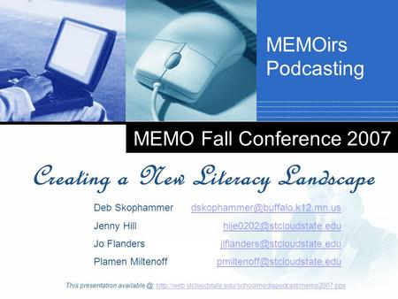 Company LOGO MEMO Fall Conference 2007 Creating a New Literacy Landscape Deb Skophammer Jenny Hill Jo Flanders Plamen Miltenoff