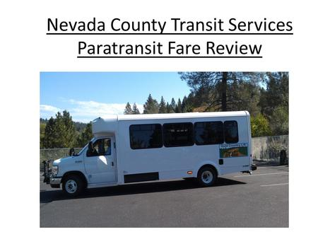 Nevada County Transit Services Paratransit Fare Review Paratransit Fare Revenue Review.