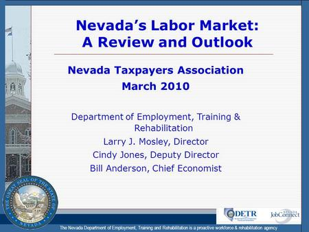 The Nevada Department of Employment, Training and Rehabilitation is a proactive workforce & rehabilitation agency Nevada's Labor Market: A Review and Outlook.