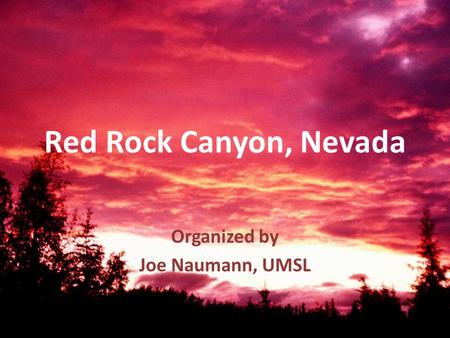 Red Rock Canyon, Nevada Organized by Joe Naumann, UMSL.
