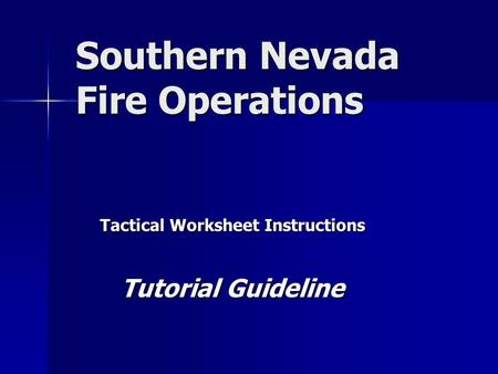 Southern Nevada Fire Operations Tactical Worksheet Instructions Tutorial Guideline.