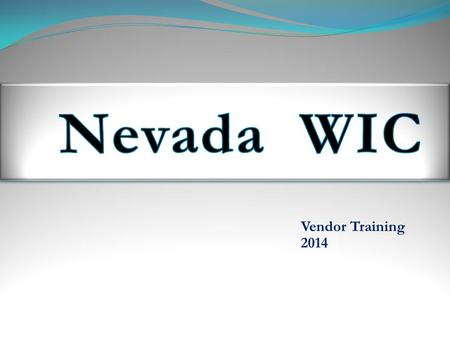 Vendor Training 2014. What is WIC? WIC is a federally funded Supplemental Nutrition Assistance Program for Pregnant, Post Partum and Nursing Women, Infants.