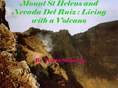 Mount St Helens and Nevada Del Ruiz : Living with a Volcano