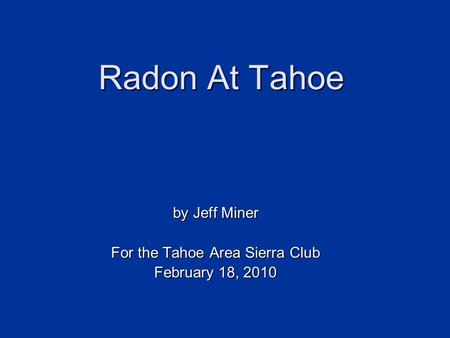 Radon At Tahoe by Jeff Miner For the Tahoe Area Sierra Club February 18, 2010.