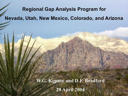 W.G. Kepner and D.F. Bradford 29 April 2004 Regional Gap Analysis Program for Nevada, Utah, New Mexico, Colorado, and Arizona.