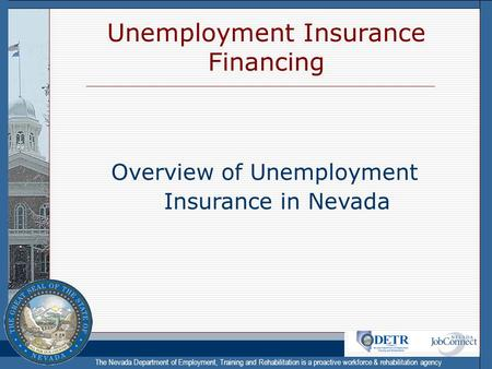 The Nevada Department of Employment, Training and Rehabilitation is a proactive workforce & rehabilitation agency Unemployment Insurance Financing Overview.