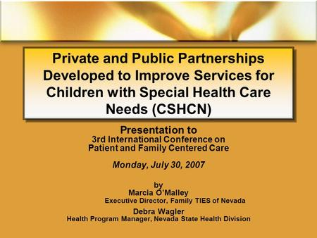 Private and Public Partnerships Developed to Improve Services for Children with Special Health Care Needs (CSHCN) Presentation to 3rd International Conference.