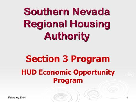 Southern Nevada Regional Housing Authority Section 3 Program HUD Economic Opportunity Program February 20141.