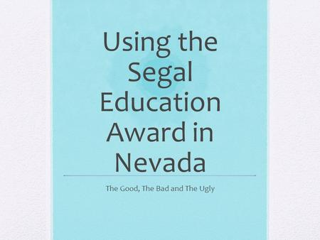 Using the Segal Education Award in Nevada The Good, The Bad and The Ugly.