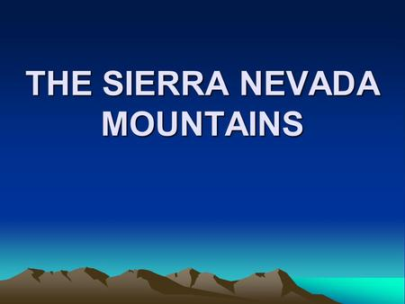THE SIERRA NEVADA MOUNTAINS. Only the end Of 400 million years of history.