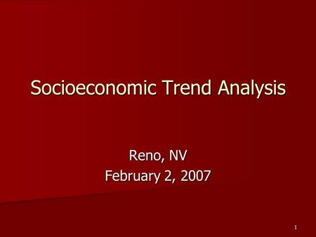 1 Socioeconomic Trend Analysis Reno, NV February 2, 2007.