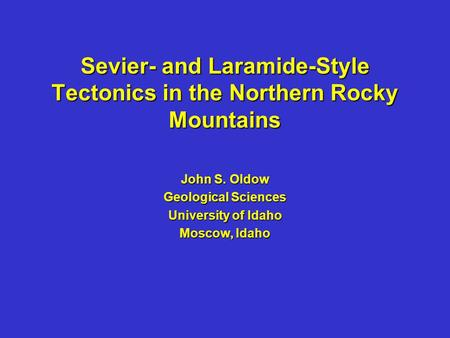 Sevier- and Laramide-Style Tectonics in the Northern Rocky Mountains John S. Oldow Geological Sciences University of Idaho Moscow, Idaho.