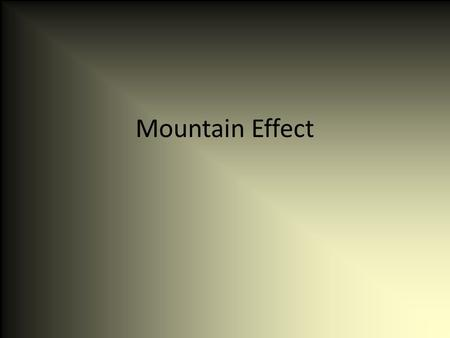 Mountain Effect. Take a look at the next three slides and try to answer the following Try to decide why each city has the climate it does. Why does it.