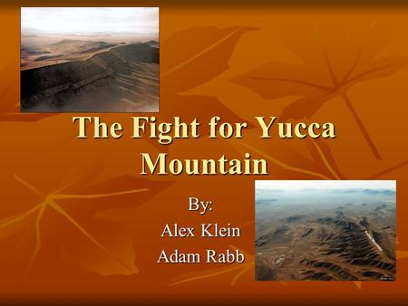 The Fight for Yucca Mountain By: Alex Klein Adam Rabb.