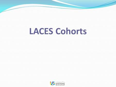 LACES Cohorts. Cohort #1: Enter Employment The most important thing to remember regarding employment cohorts for 12/13 is that most of the employment.