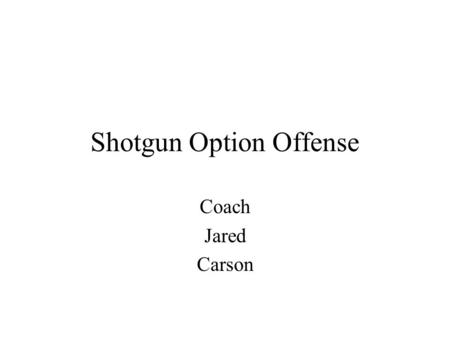 Shotgun Option Offense Coach Jared Carson. Formations.