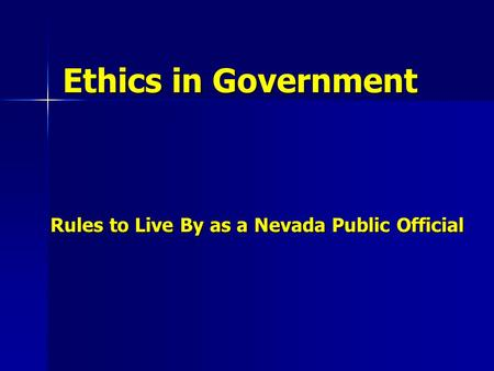 Ethics in Government Rules to Live By as a Nevada Public Official.