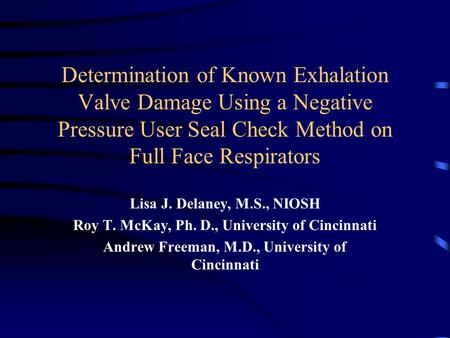 Determination of Known Exhalation Valve Damage Using a Negative Pressure User Seal Check Method on Full Face Respirators Lisa J. Delaney, M.S., NIOSH Roy.