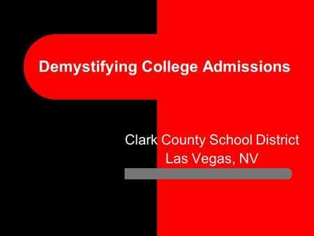 Demystifying College Admissions Clark County School District Las Vegas, NV.