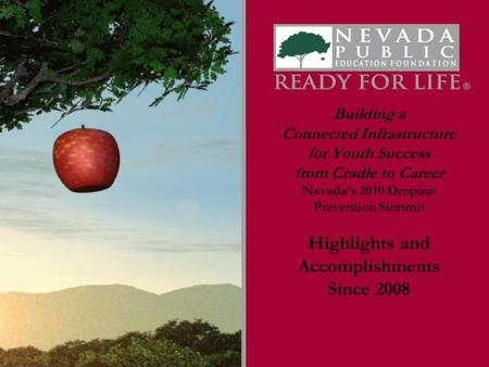 Building a Connected Infrastructure for Youth Success from Cradle to Career Nevada's 2010 Dropout Prevention Summit Highlights and Accomplishments Since.