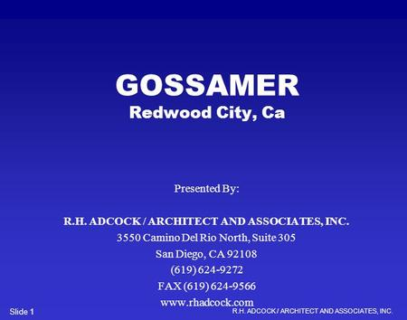 R.H. ADCOCK / ARCHITECT AND ASSOCIATES, INC. Slide 1 GOSSAMER Redwood City, Ca Presented By: R.H. ADCOCK / ARCHITECT AND ASSOCIATES, INC. 3550 Camino Del.