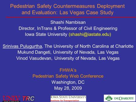 Pedestrian Safety Countermeasures Deployment and Evaluation: Las Vegas Case Study Shashi Nambisan Director, InTrans & Professor of Civil Engineering Iowa.