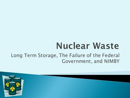 Long Term Storage, The Failure of the Federal Government, and NIMBY.