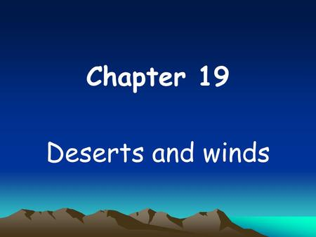 Chapter 19 Deserts and winds.