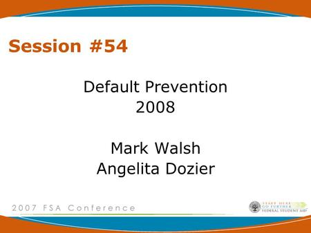 Session #54 Default Prevention 2008 Mark Walsh Angelita Dozier.