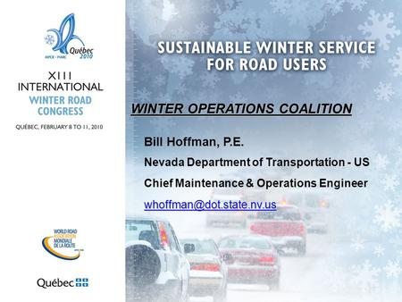 WINTER OPERATIONS COALITION Bill Hoffman, P.E. Nevada Department of Transportation - US Chief Maintenance & Operations Engineer