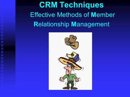 CRM Techniques Effective Methods of Member Relationship Management.