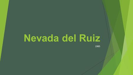 Nevada del Ruiz 1985. Background Info Location Nevada del Ruiz is located on the border of the departments of Caldas in Colombia about 129 km west of.