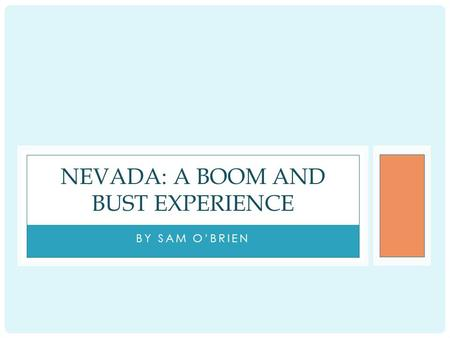 BY SAM O'BRIEN NEVADA: A BOOM AND BUST EXPERIENCE.