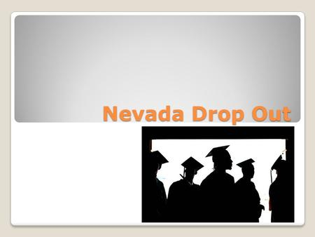 Nevada Drop Out. Nevada's drop out rate Average graduation rate nationally hit a record high of 80 percent Nevada had the lowest rate in the country at.