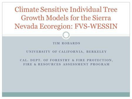 TIM ROBARDS UNIVERSITY OF CALIFORNIA, BERKELEY CAL. DEPT. OF FORESTRY & FIRE PROTECTION, FIRE & RESOURCES ASSESSMENT PROGRAM Climate Sensitive Individual.