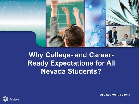 Why College- and Career- Ready Expectations for All Nevada Students? Updated February 2013.