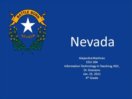 Nevada Alejandra Martinez EDU 204 Information Technology in Teaching, NSC, Dr. Graziano Jan. 25, 2011 4 th Grade.