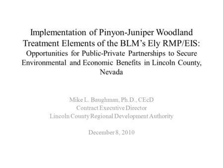 Implementation of Pinyon-Juniper Woodland Treatment Elements of the BLM's Ely RMP/EIS: Opportunities for Public-Private Partnerships to Secure Environmental.