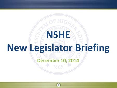 1 NSHE New Legislator Briefing December 10, 2014.